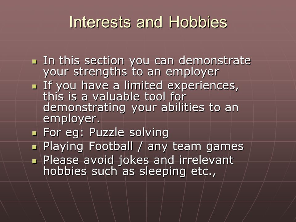 Interests and Hobbies In this section you can demonstrate your strengths to an employer.