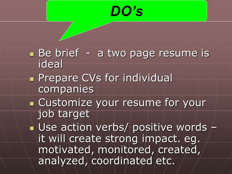DO's Be brief - a two page resume is ideal