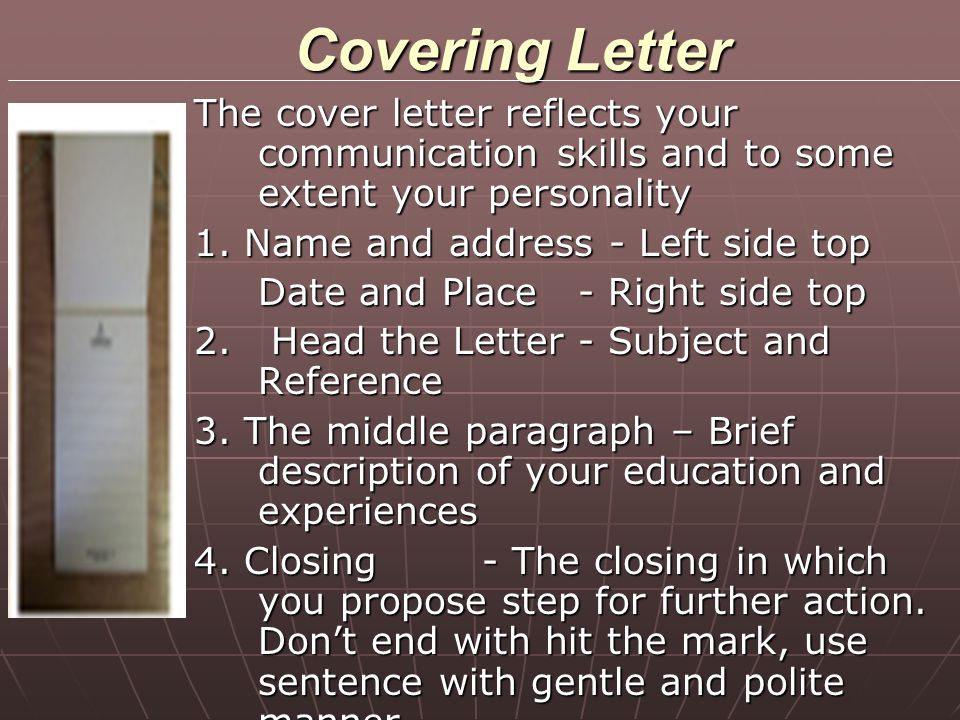 Covering Letter The cover letter reflects your communication skills and to some extent your personality.