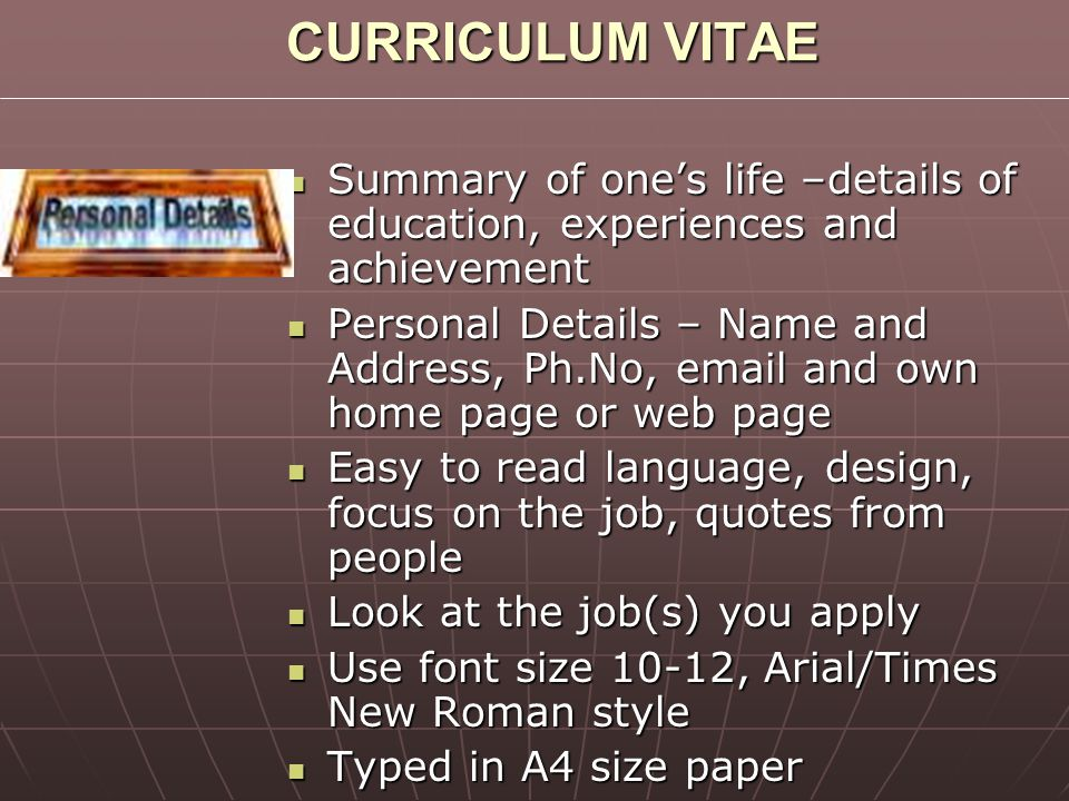 CURRICULUM VITAE Summary of one's life –details of education, experiences and achievement.