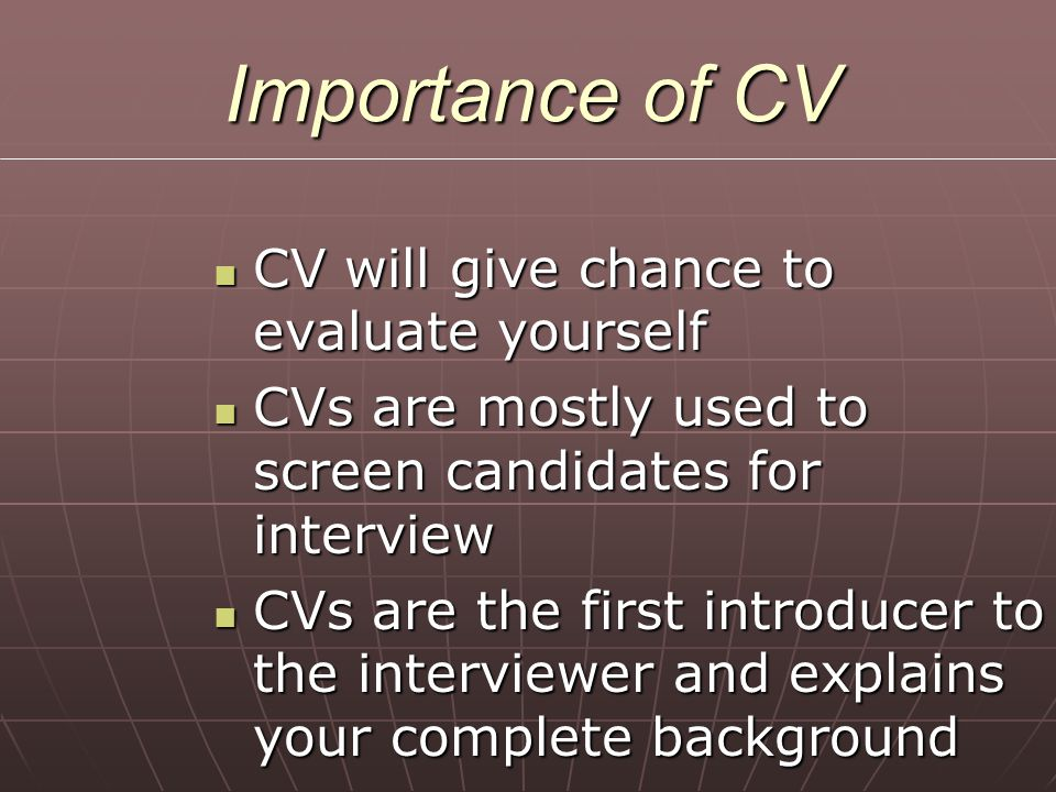 Importance of CV CV will give chance to evaluate yourself