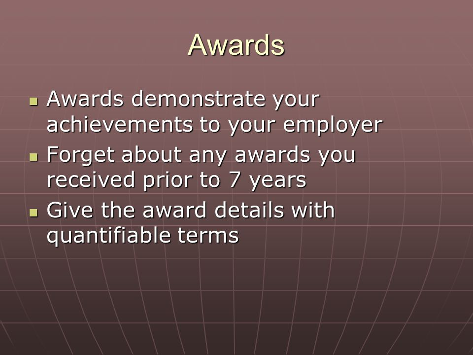 Awards Awards demonstrate your achievements to your employer