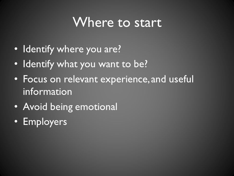 Where to start Identify where you are Identify what you want to be