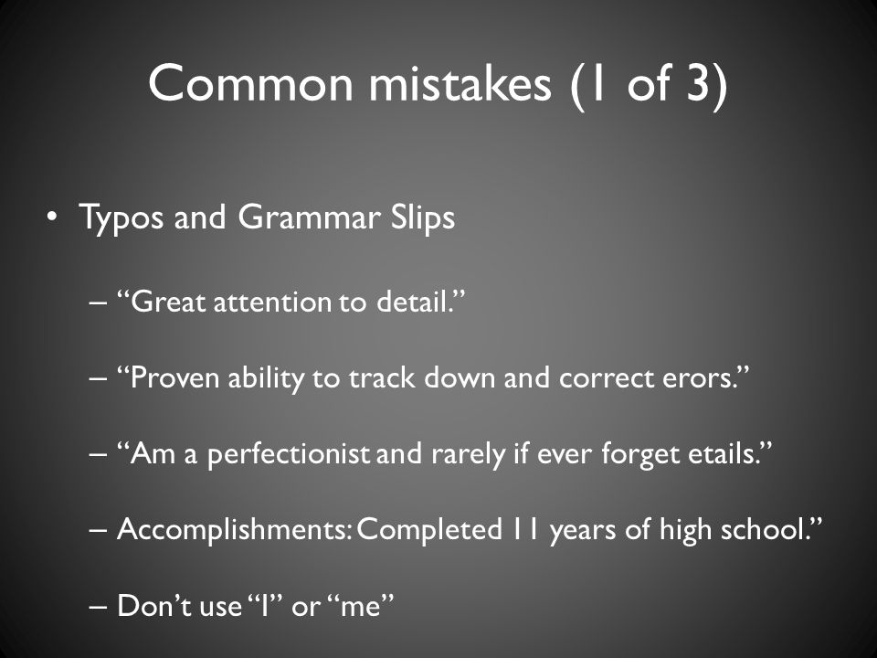 Common mistakes (1 of 3) Typos and Grammar Slips