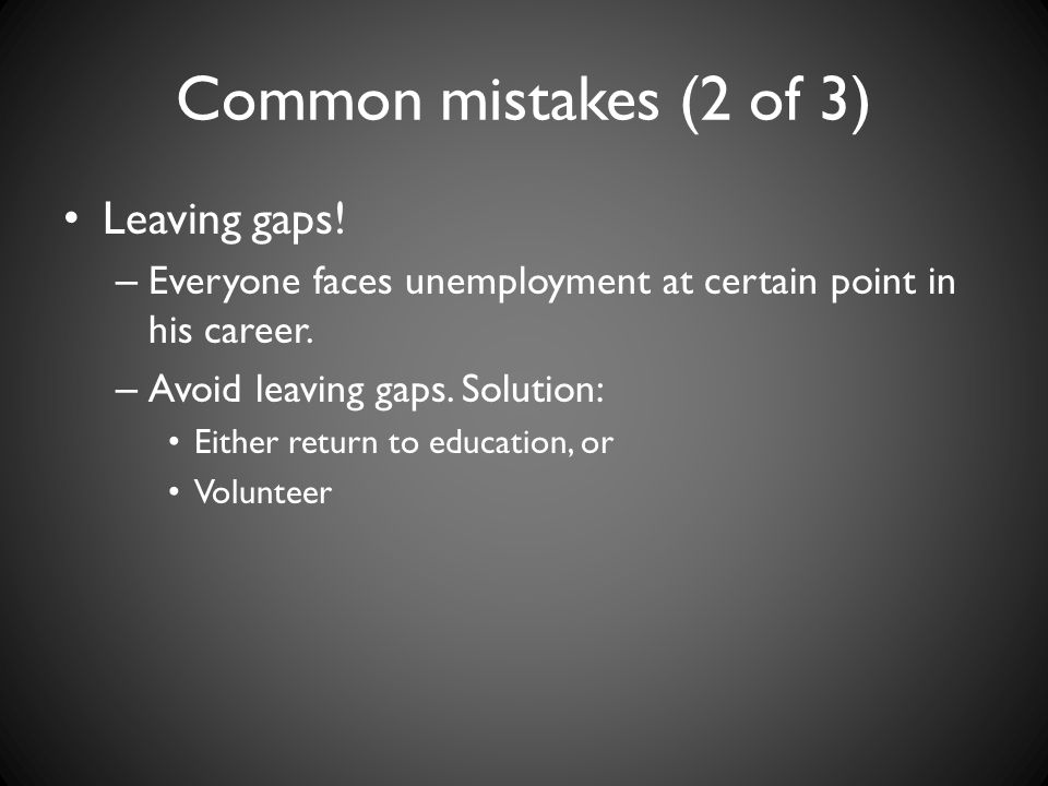Common mistakes (2 of 3) Leaving gaps!