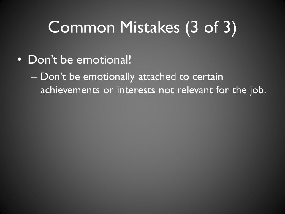Common Mistakes (3 of 3) Don't be emotional!