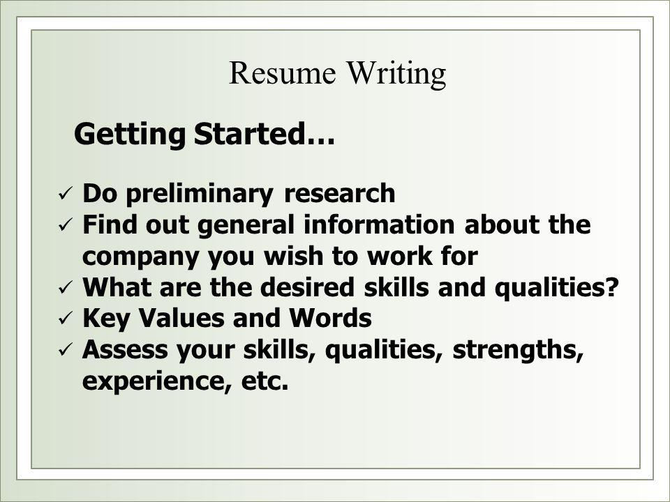 Resume Writing Getting Started… Do preliminary research
