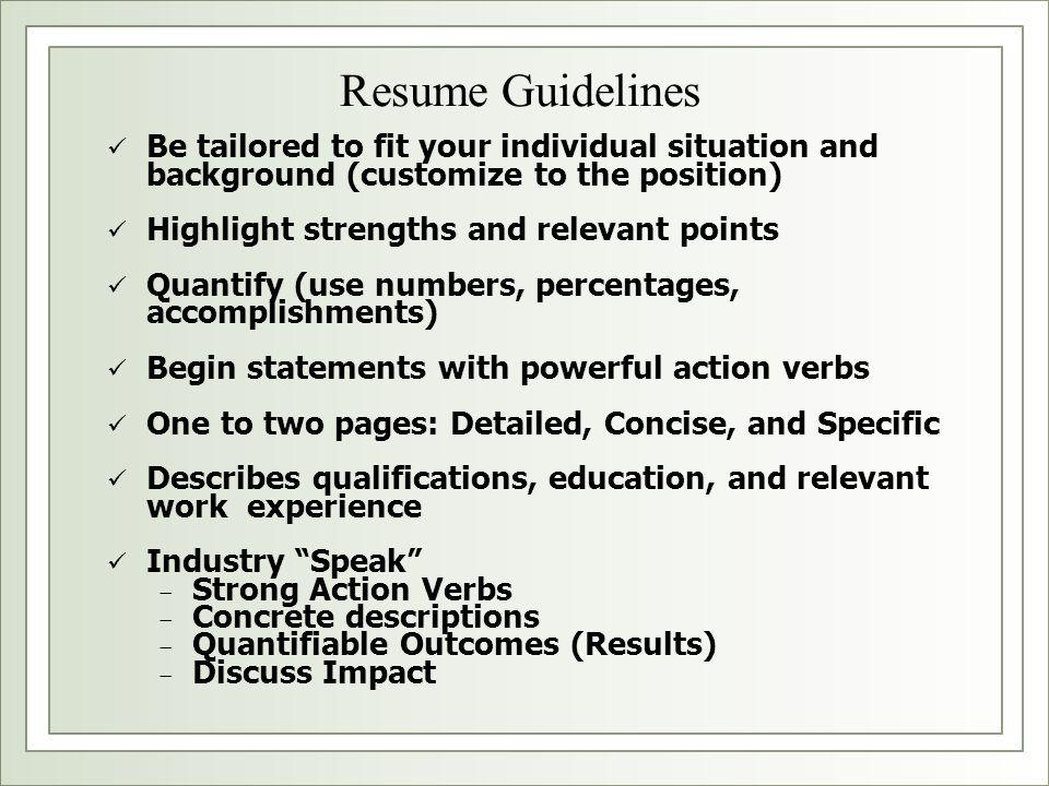 Resume Guidelines Be tailored to fit your individual situation and background (customize to the position)