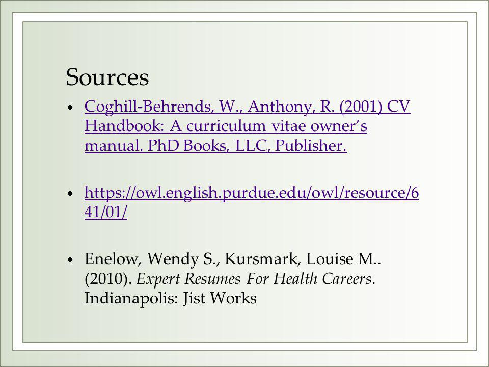 Sources Coghill-Behrends, W., Anthony, R. (2001) CV Handbook: A curriculum vitae owner's manual. PhD Books, LLC, Publisher.