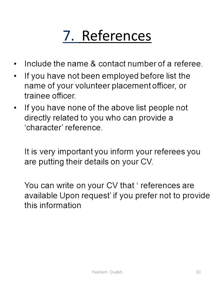 7. References Include the name & contact number of a referee.