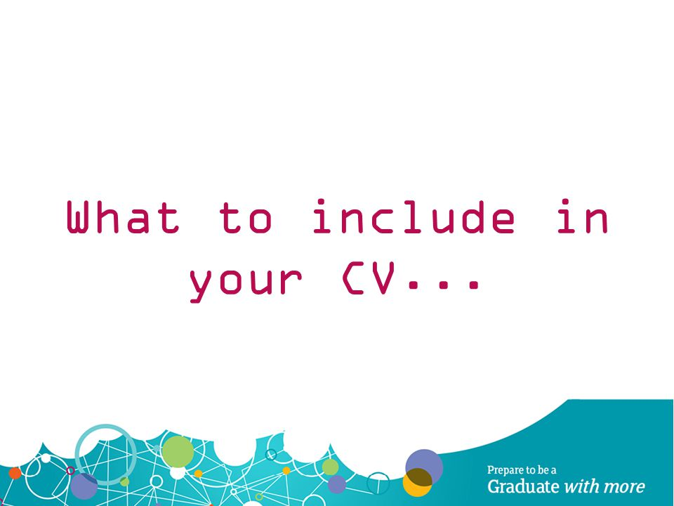 What to include in your CV...