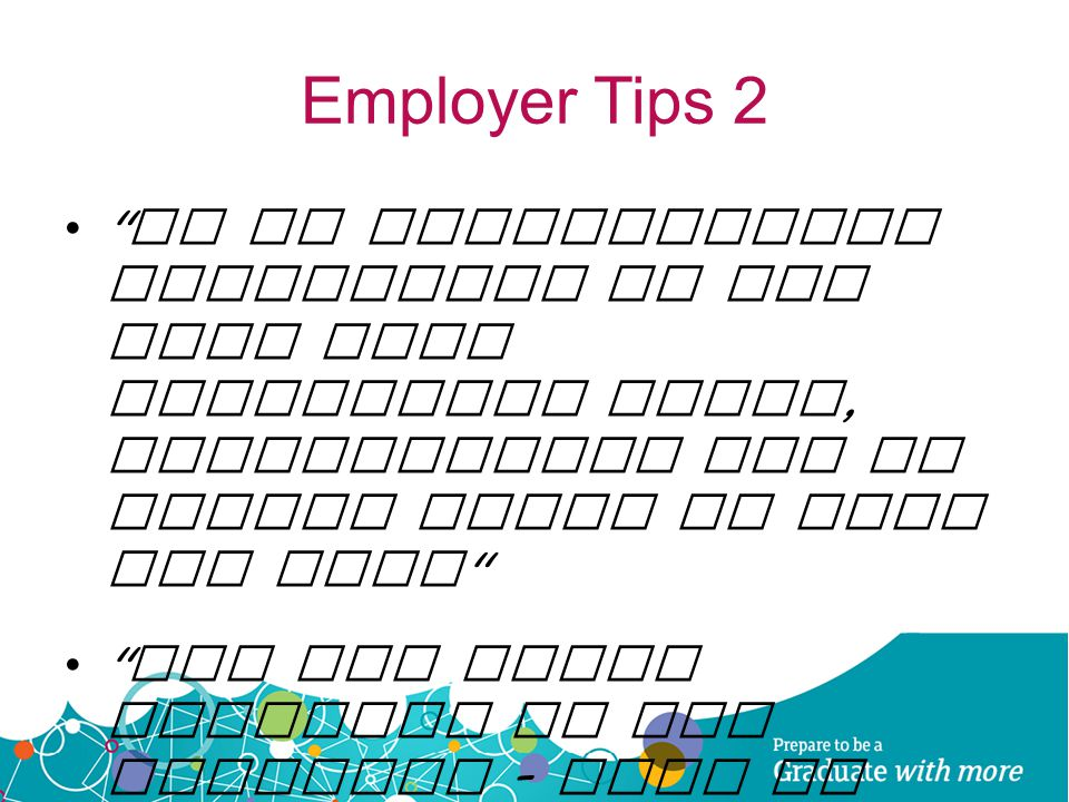 Employer Tips 2 It is particularly impressive if you have been developing blogs, professional use of social media in your own time