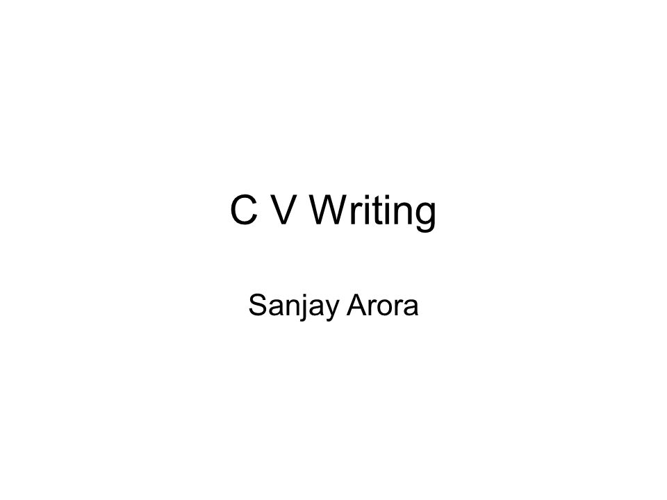C V Writing Sanjay Arora