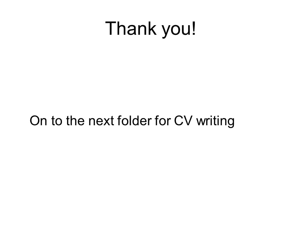 Thank you! On to the next folder for CV writing
