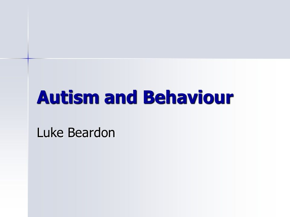 Autism and Behaviour Luke Beardon