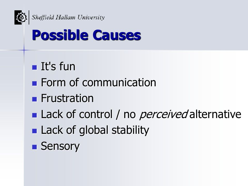 Possible Causes It s fun Form of communication Frustration