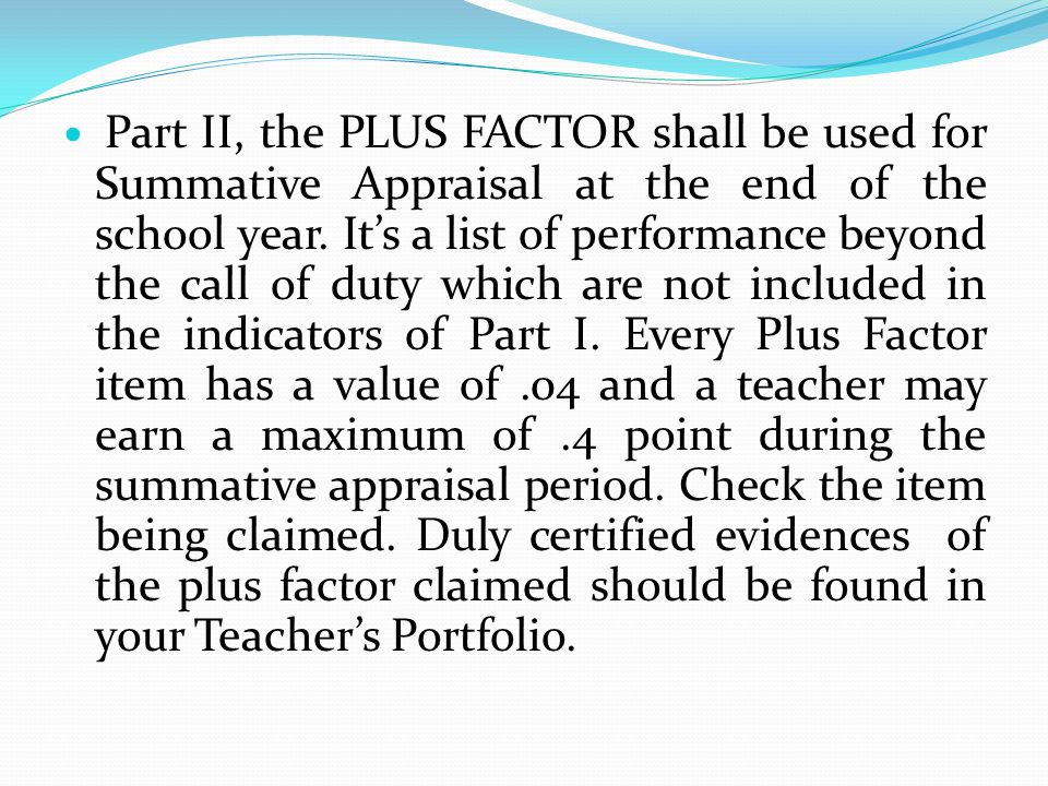 Part II, the PLUS FACTOR shall be used for Summative Appraisal at the end of the school year.
