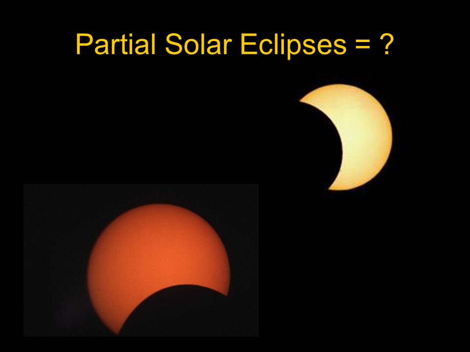 Partial Solar Eclipses =