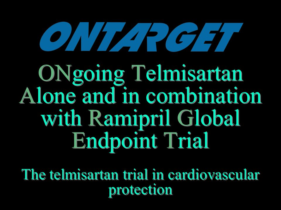 ONgoing Telmisartan Alone and in combination with Ramipril Global Endpoint Trial The telmisartan trial in cardiovascular protection Sponsored by Boehringer Ingelheim