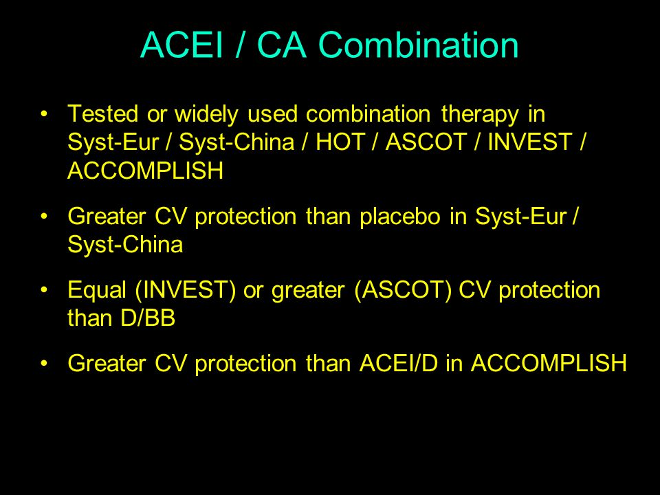 ACEI / CA Combination Tested or widely used combination therapy in Syst-Eur / Syst-China / HOT / ASCOT / INVEST / ACCOMPLISH.