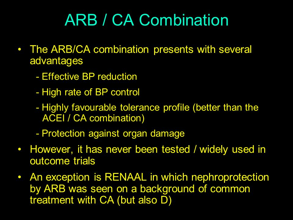 ARB / CA Combination The ARB/CA combination presents with several advantages. - Effective BP reduction.