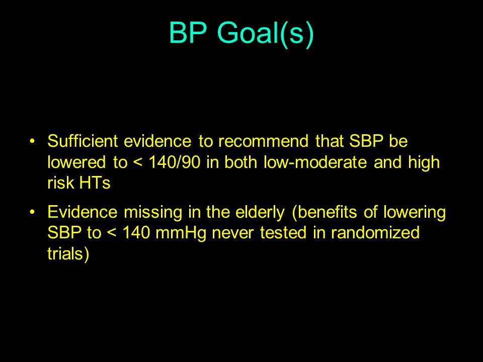 BP Goal(s) Sufficient evidence to recommend that SBP be lowered to < 140/90 in both low-moderate and high risk HTs.
