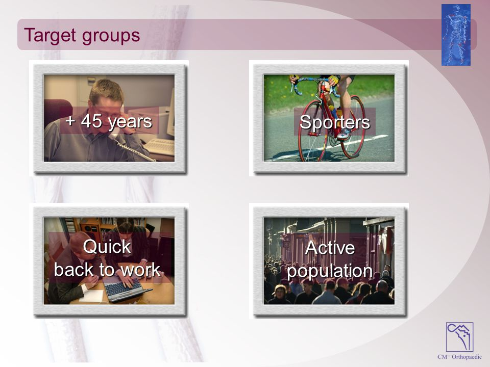 Target groups + 45 years Sporters Quick back to work Active population