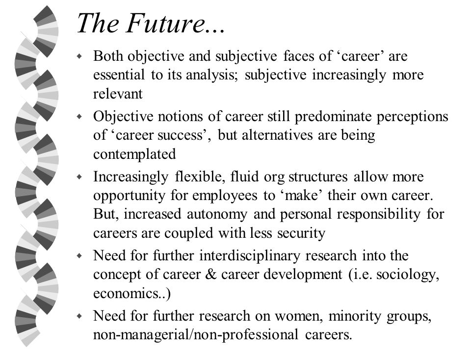 The Future... Both objective and subjective faces of 'career' are essential to its analysis; subjective increasingly more relevant.