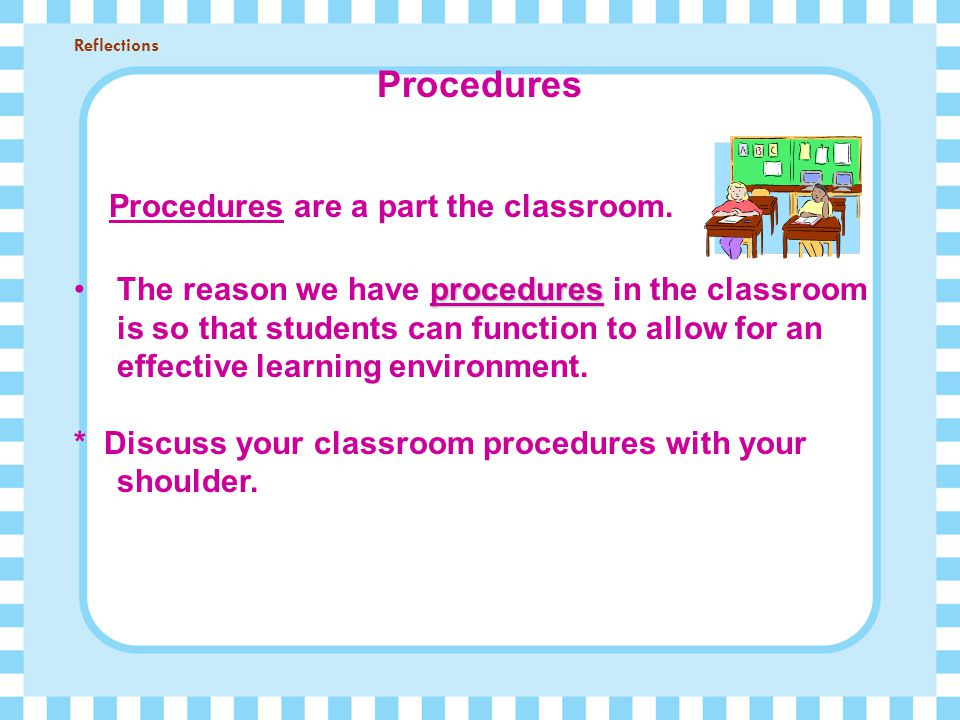 Procedures are a part the classroom.