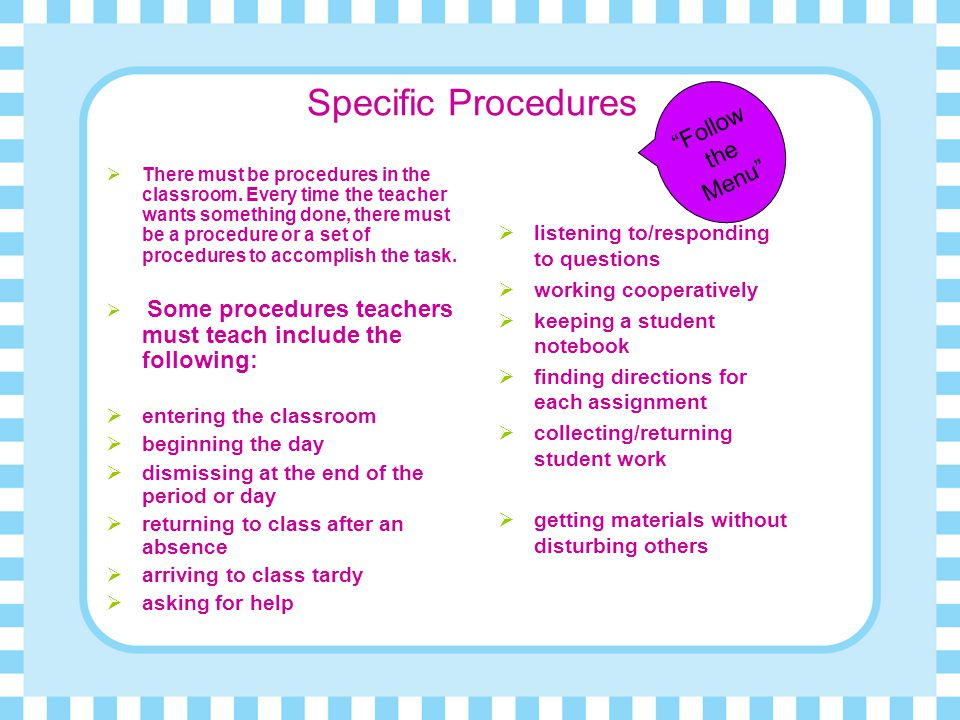 Specific Procedures Follow the Menu