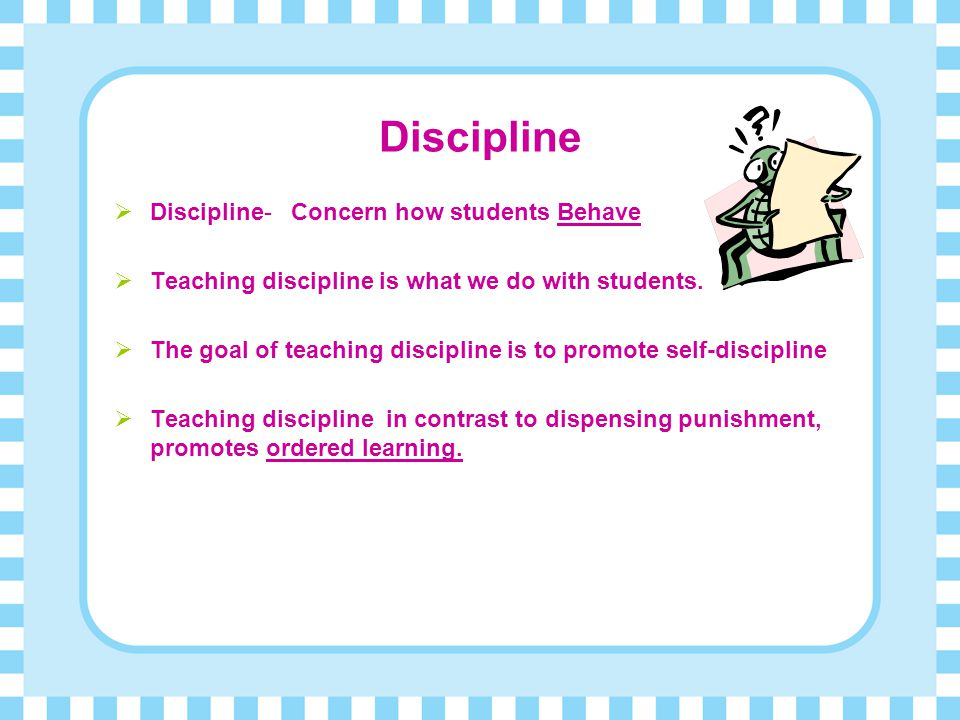 Discipline Discipline- Concern how students Behave