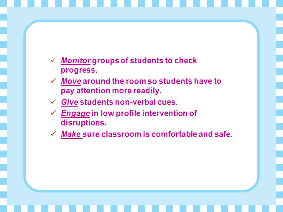 Monitor groups of students to check progress.