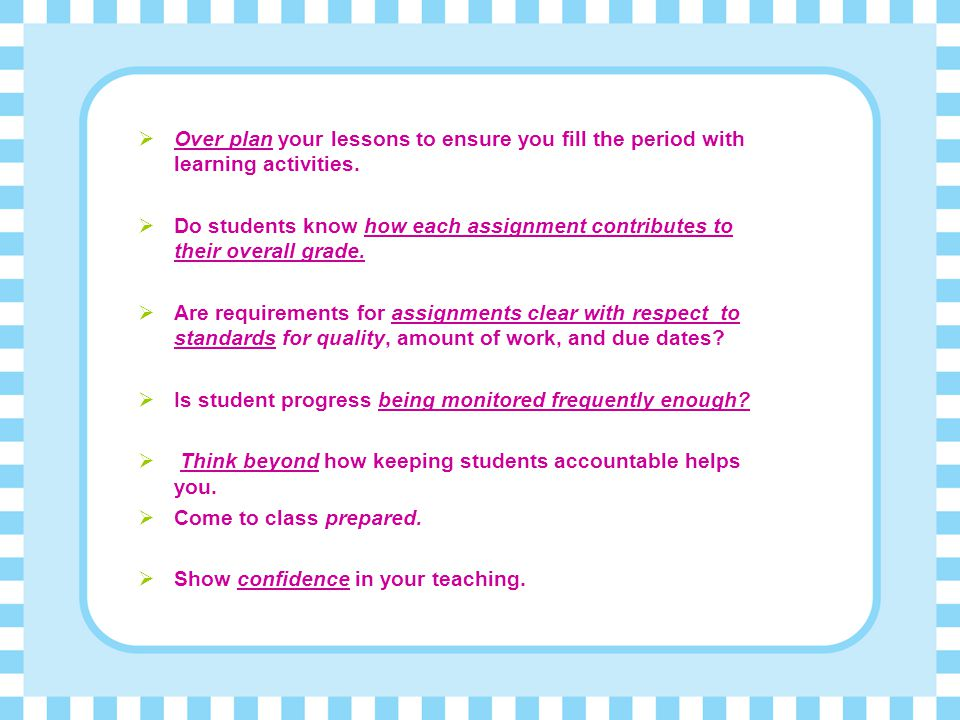 Over plan your lessons to ensure you fill the period with learning activities.