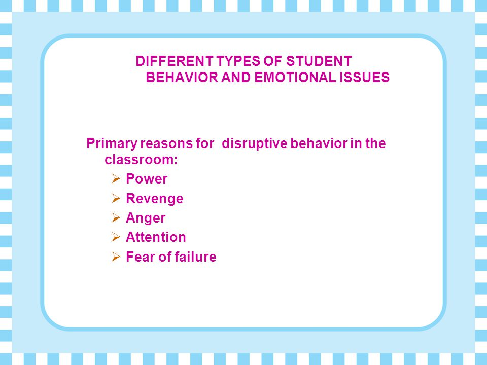 DIFFERENT TYPES OF STUDENT BEHAVIOR AND EMOTIONAL ISSUES