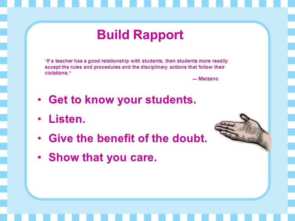 Build Rapport Get to know your students. Listen.