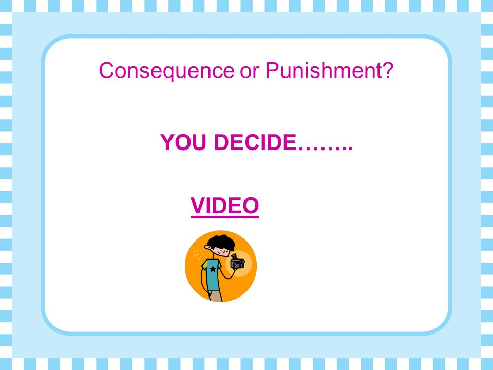 Consequence or Punishment