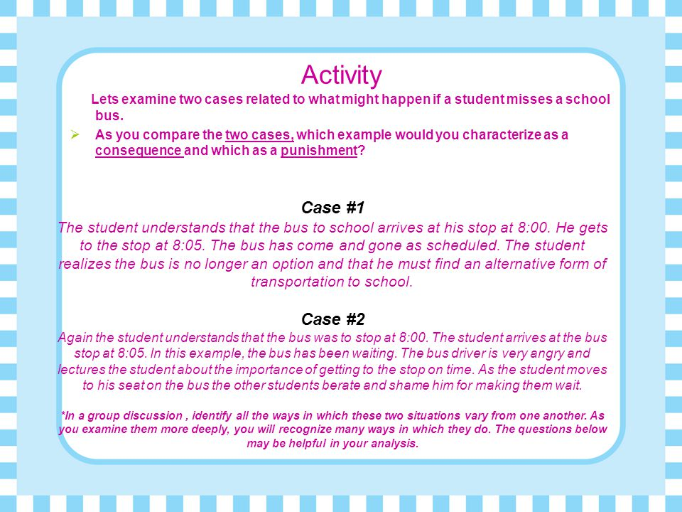Activity Lets examine two cases related to what might happen if a student misses a school bus.