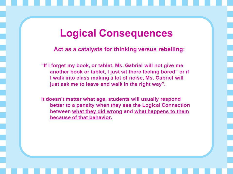 Logical Consequences Act as a catalysts for thinking versus rebelling: