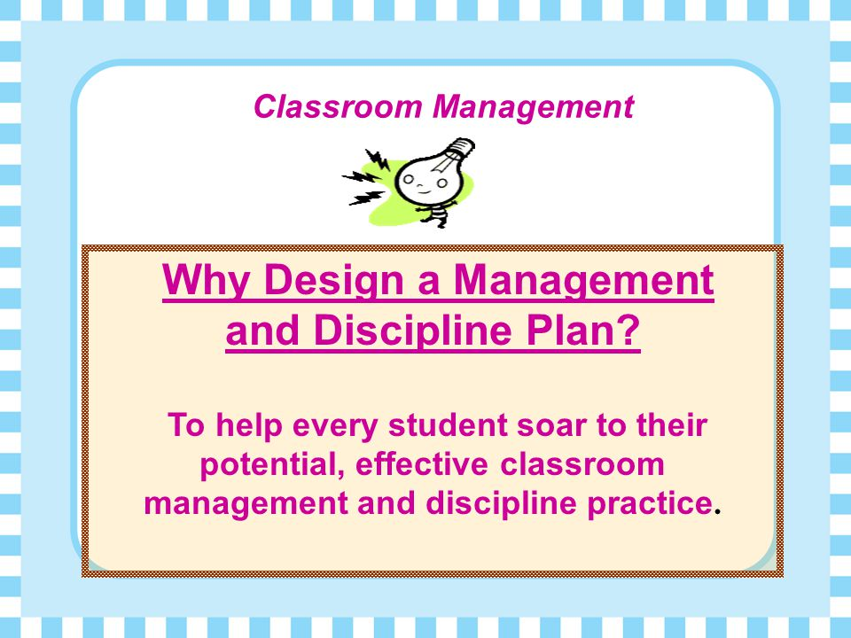 Why Design a Management and Discipline Plan