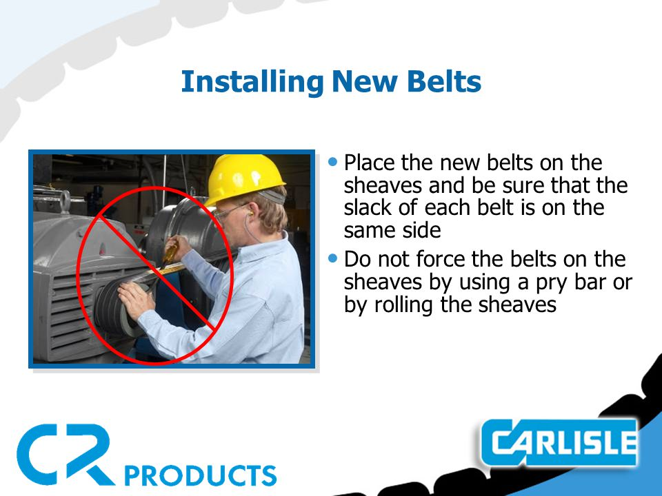 Installing New Belts Place the new belts on the sheaves and be sure that the slack of each belt is on the same side.