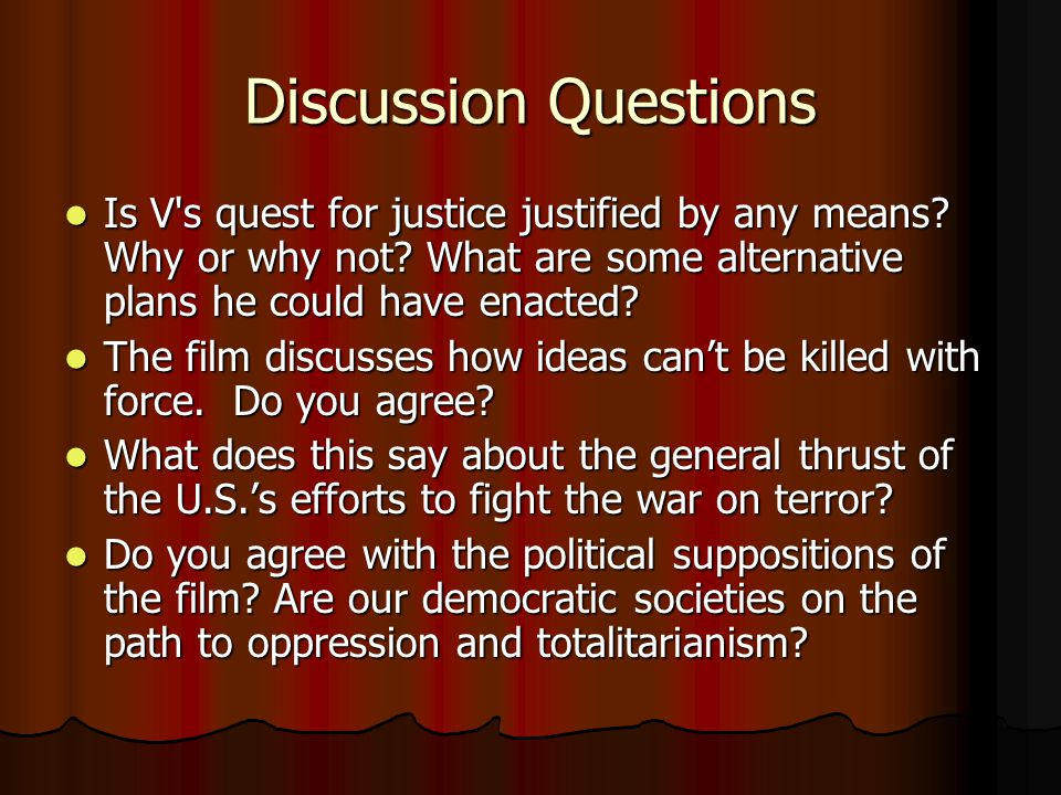 Discussion Questions Is V s quest for justice justified by any means Why or why not What are some alternative plans he could have enacted