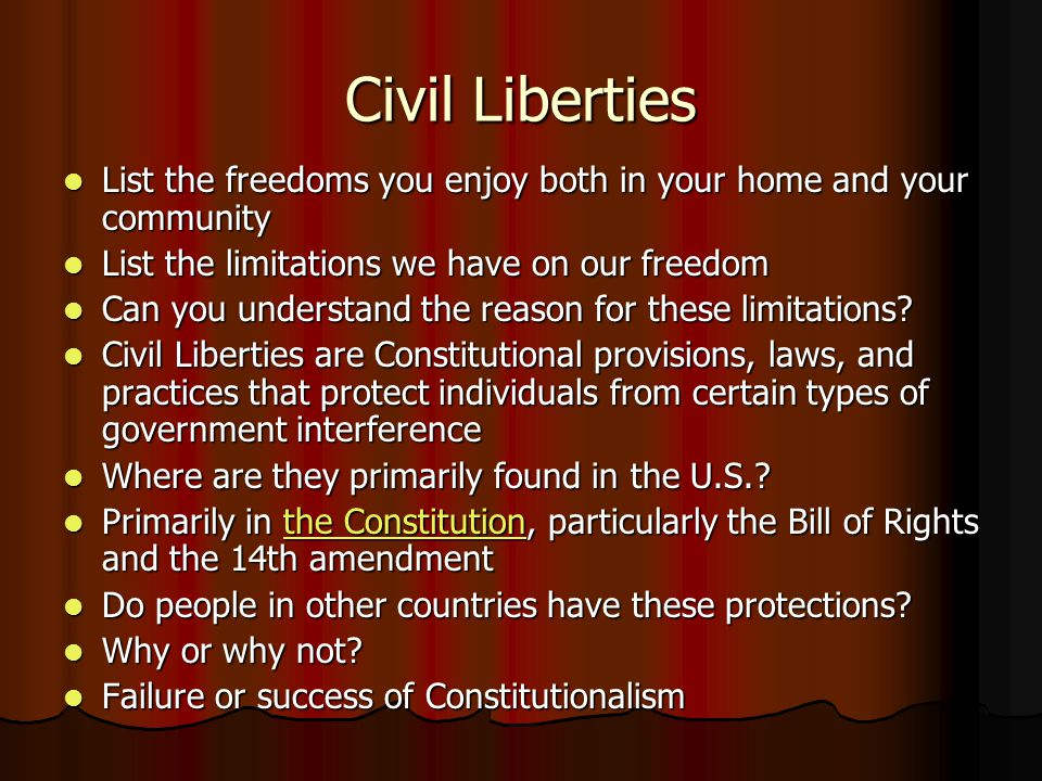 Civil Liberties List the freedoms you enjoy both in your home and your community. List the limitations we have on our freedom.