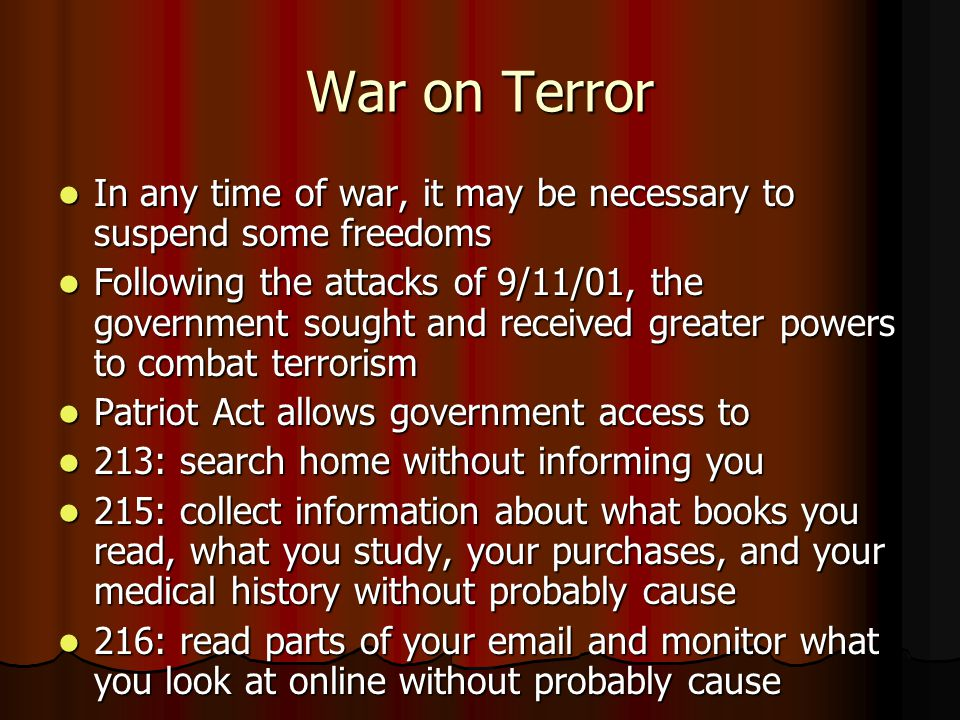 War on Terror In any time of war, it may be necessary to suspend some freedoms.