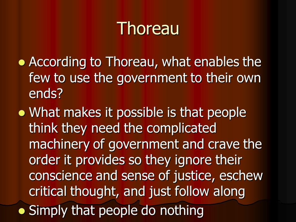 Thoreau According to Thoreau, what enables the few to use the government to their own ends