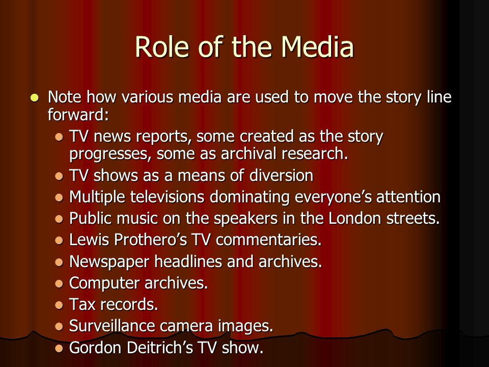 Role of the Media Note how various media are used to move the story line forward: