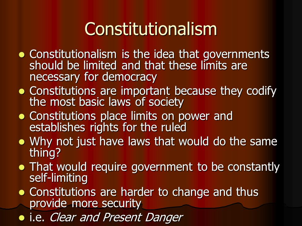 Constitutionalism Constitutionalism is the idea that governments should be limited and that these limits are necessary for democracy.