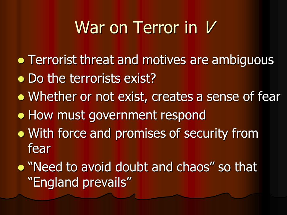 War on Terror in V Terrorist threat and motives are ambiguous