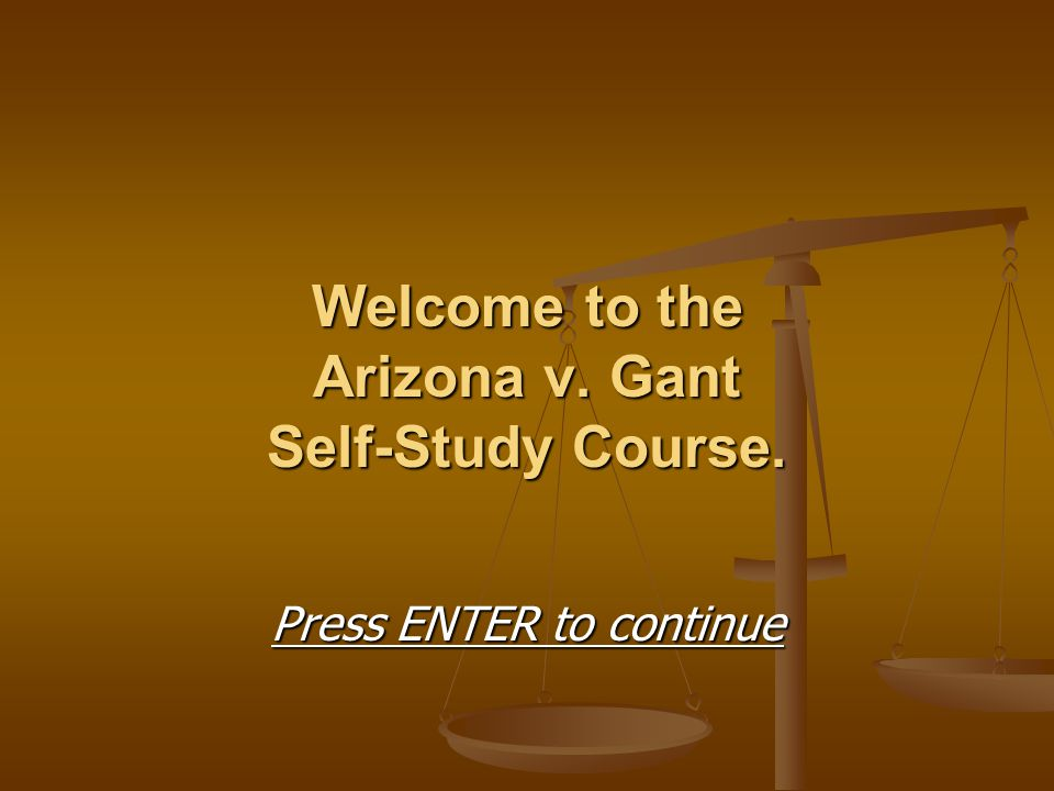 Welcome to the Arizona v. Gant Self-Study Course.