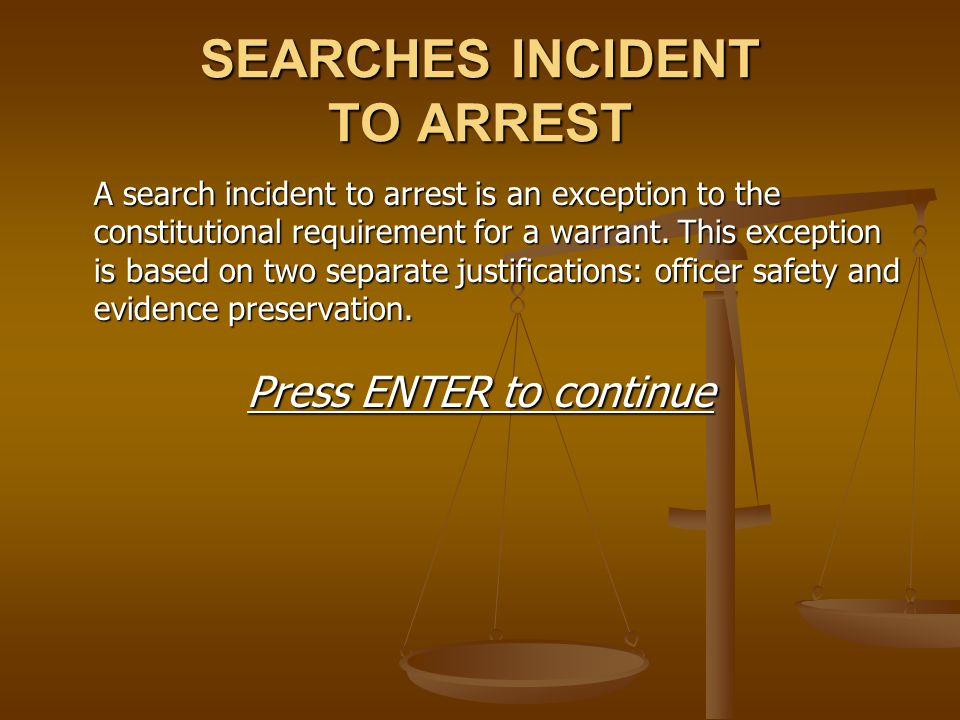 SEARCHES INCIDENT TO ARREST