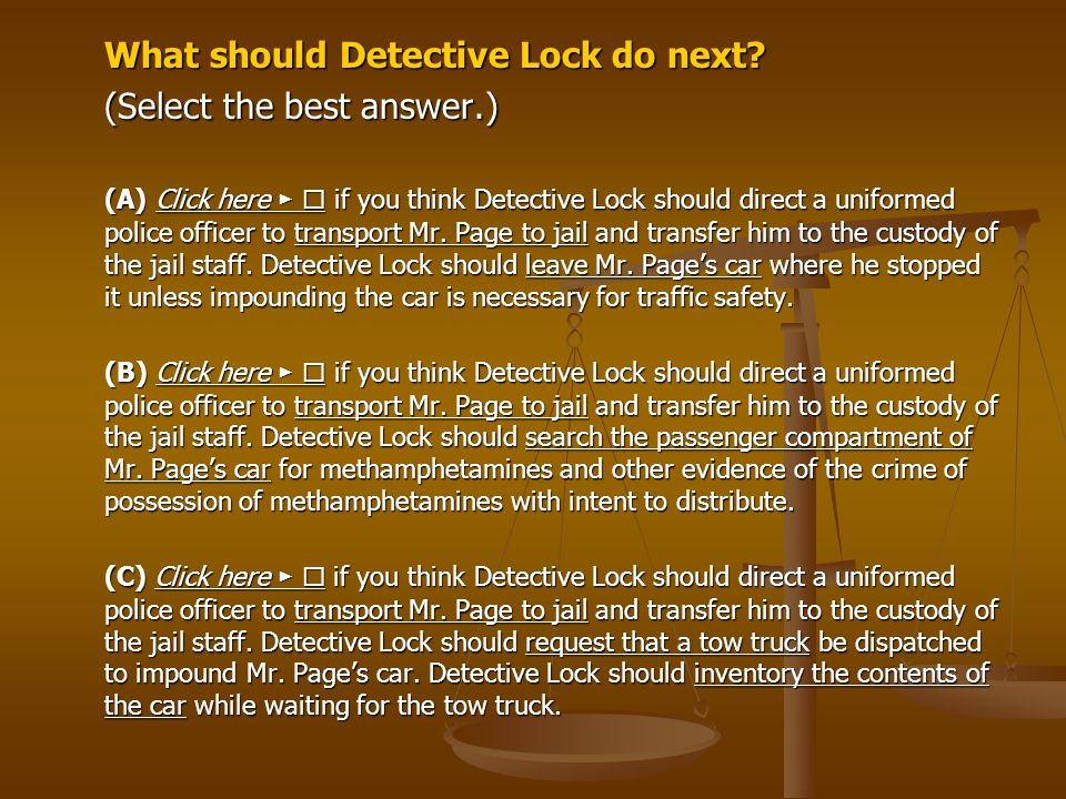 What should Detective Lock do next (Select the best answer.)